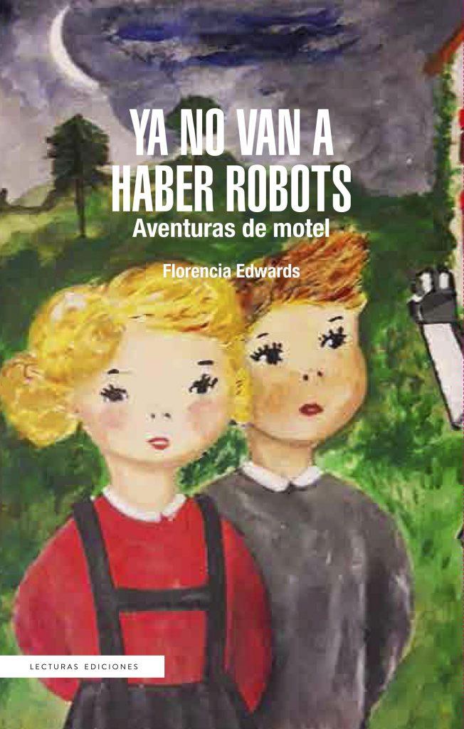 """Portada libro """"Ya no van a haber robots"""" de Florencia Edwards"""